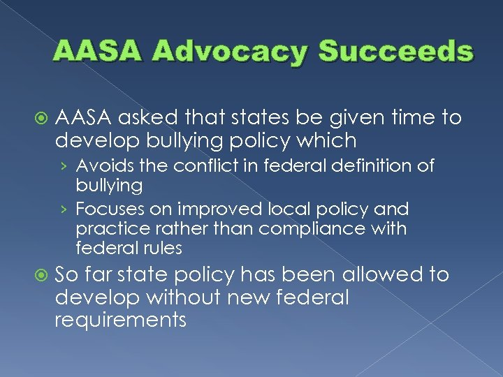 AASA Advocacy Succeeds AASA asked that states be given time to develop bullying policy
