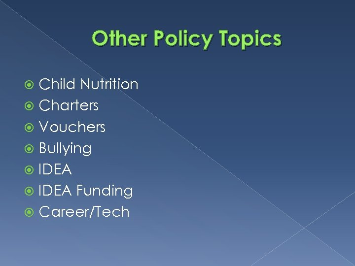 Other Policy Topics Child Nutrition Charters Vouchers Bullying IDEA Funding Career/Tech