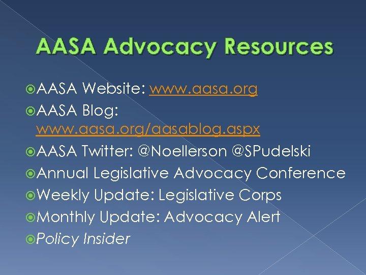 AASA Advocacy Resources AASA Website: www. aasa. org AASA Blog: www. aasa. org/aasablog. aspx