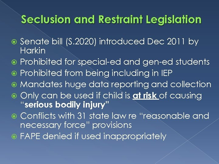 Seclusion and Restraint Legislation Senate bill (S. 2020) introduced Dec 2011 by Harkin Prohibited