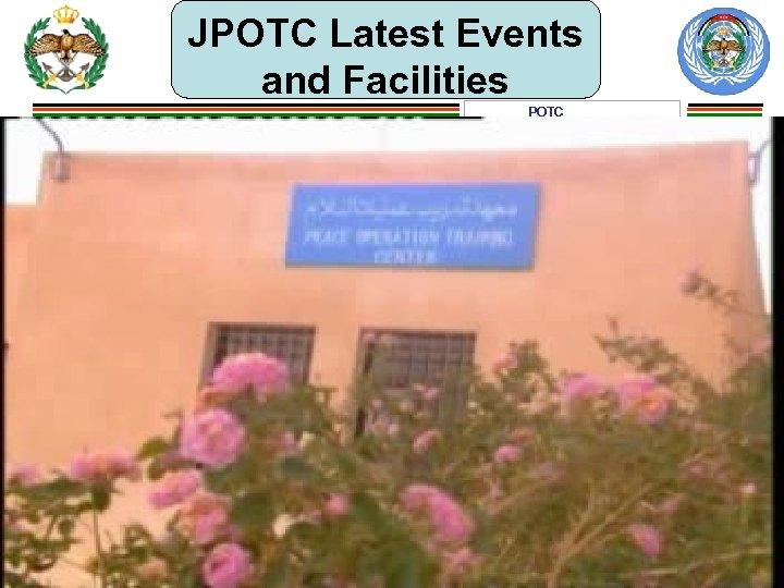JPOTC Latest Events and Facilities POTC ﻣﻌﻬﺪ ﺗﺪﺭﻳﺐ ﻋﻤﻠﻴﺎﺕ ﺍﻟﺴﻼﻡ www. potc. mil. jo