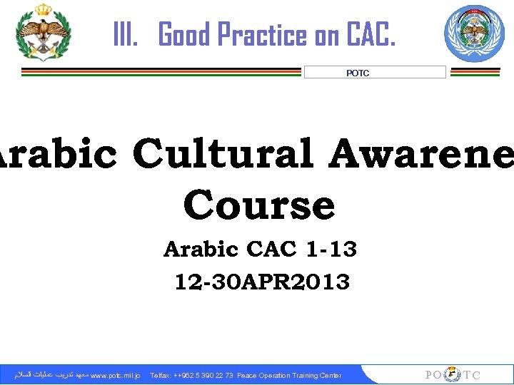 III. Good Practice on CAC. POTC Arabic Cultural Awarene Course Arabic CAC 1 -13