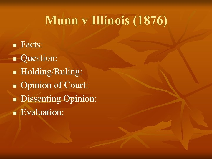 Munn v Illinois (1876) n n n Facts: Question: Holding/Ruling: Opinion of Court: Dissenting