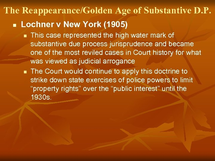 The Reappearance/Golden Age of Substantive D. P. n Lochner v New York (1905) n