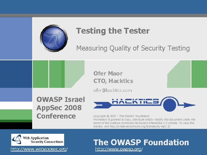 Testing the Tester Measuring Quality of Security Testing Ofer Maor CTO, Hacktics OWASP &