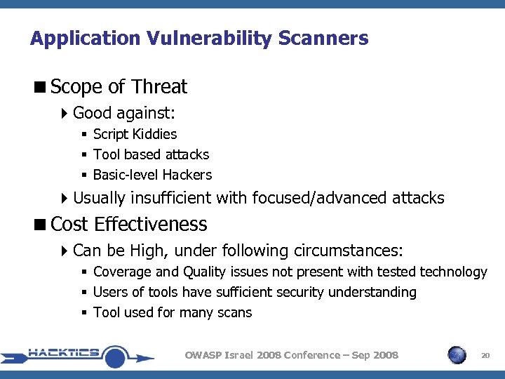 Application Vulnerability Scanners <Scope of Threat 4 Good against: § Script Kiddies § Tool