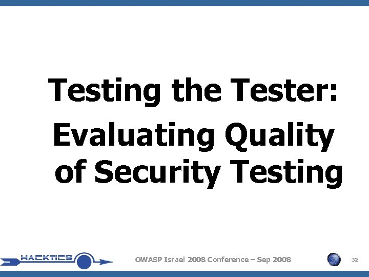 Testing the Tester: Evaluating Quality of Security Testing OWASP Israel 2008 Conference – Sep