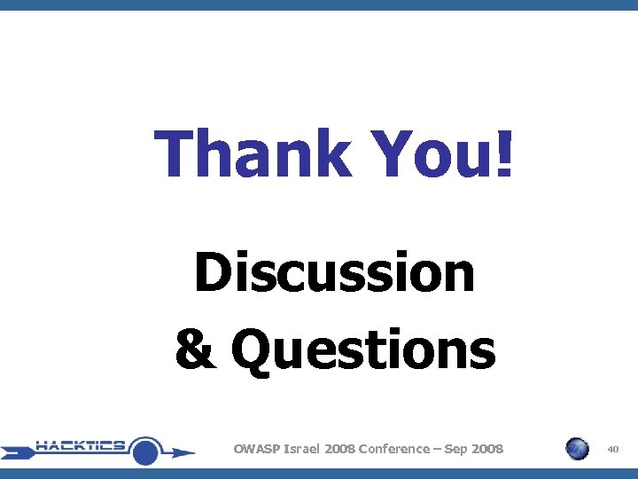 Thank You! Discussion & Questions OWASP Israel 2008 Conference – Sep 2008 40