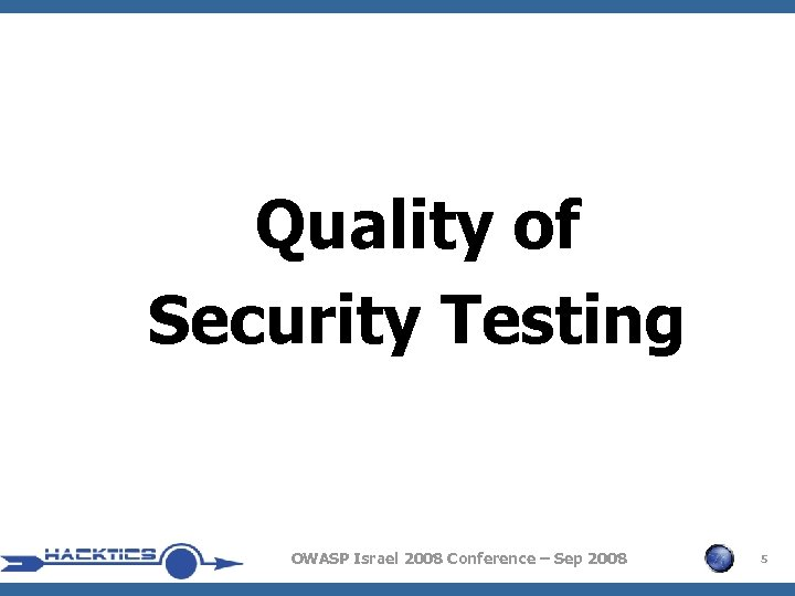 Quality of Security Testing OWASP Israel 2008 Conference – Sep 2008 5
