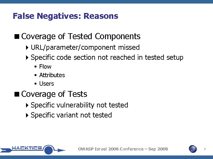 False Negatives: Reasons <Coverage of Tested Components 4 URL/parameter/component missed 4 Specific code section