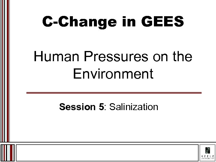 C-Change in GEES Human Pressures on the Environment Session 5: Salinization Session 5