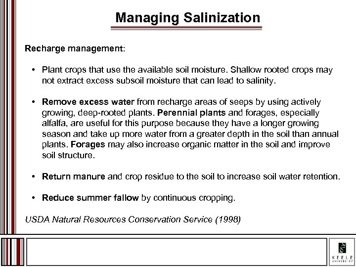 Managing Salinization Recharge management: • Plant crops that use the available soil moisture. Shallow