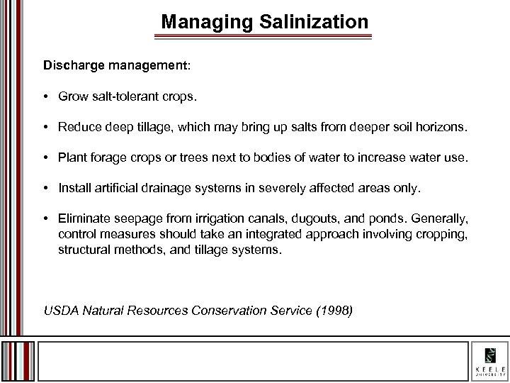 Managing Salinization Discharge management: • Grow salt-tolerant crops. • Reduce deep tillage, which may