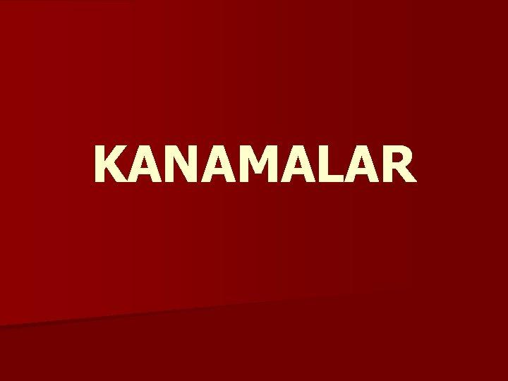 KANAMALAR