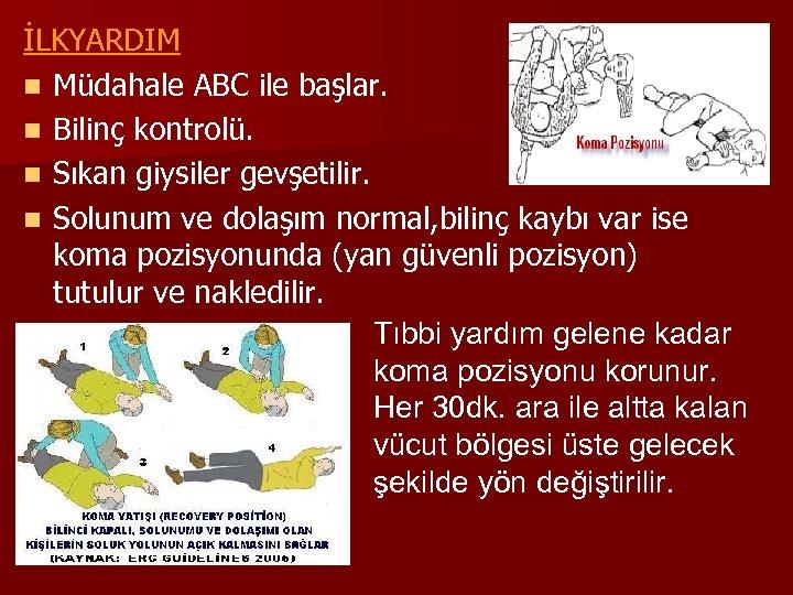 İLKYARDIM n Müdahale ABC ile başlar. n Bilinç kontrolü. n Sıkan giysiler gevşetilir. n