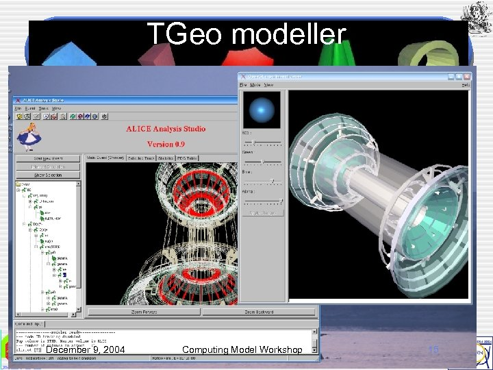 TGeo modeller December 9, 2004 Computing Model Workshop 15