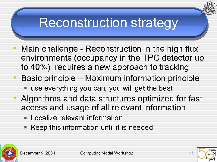 Reconstruction strategy • Main challenge - Reconstruction in the high flux • environments (occupancy