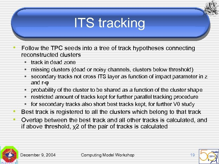 ITS tracking • Follow the TPC seeds into a tree of track hypotheses connecting