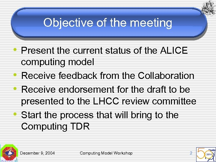Objective of the meeting • Present the current status of the ALICE • •