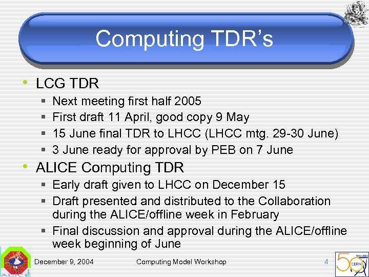 Computing TDR's • LCG TDR § § Next meeting first half 2005 First draft