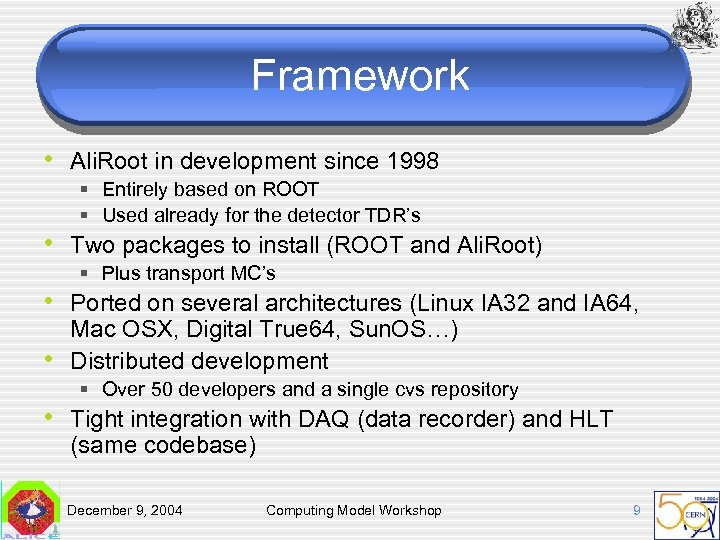 Framework • Ali. Root in development since 1998 § Entirely based on ROOT §