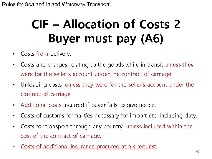 Rules for Sea and Inland Waterway Transport CIF – Allocation of Costs 2 Buyer