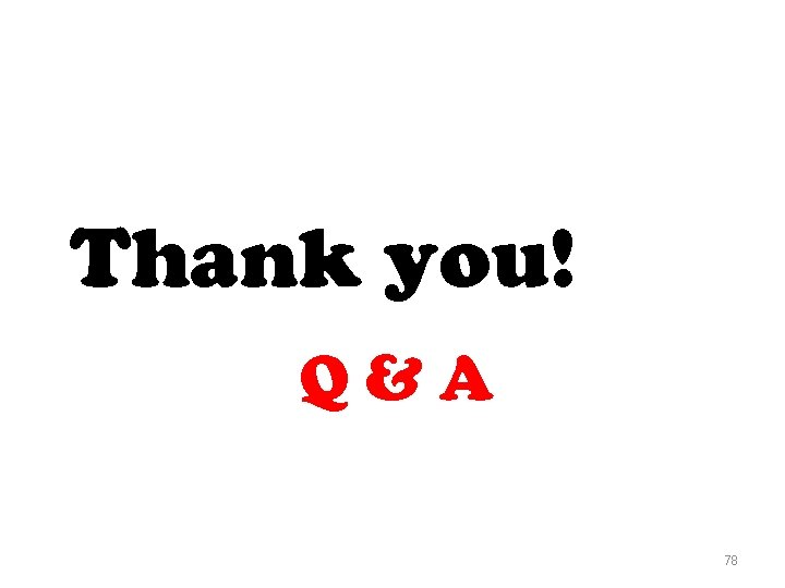 Thank you! Q&A 78