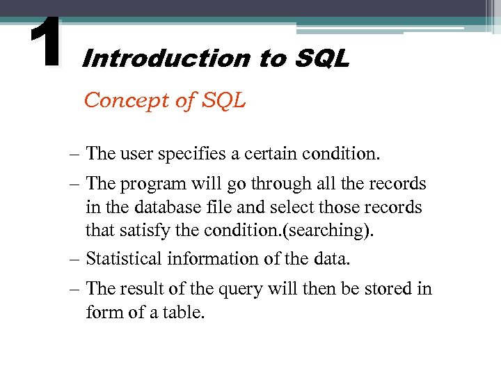 1 Introduction to SQL Concept of SQL – The user specifies a certain condition.