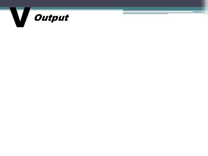 V Output