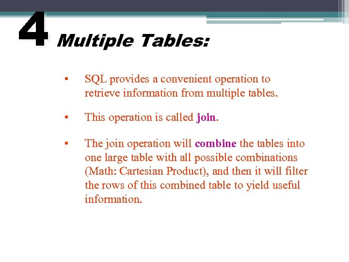 4 Multiple Tables: • SQL provides a convenient operation to retrieve information from multiple