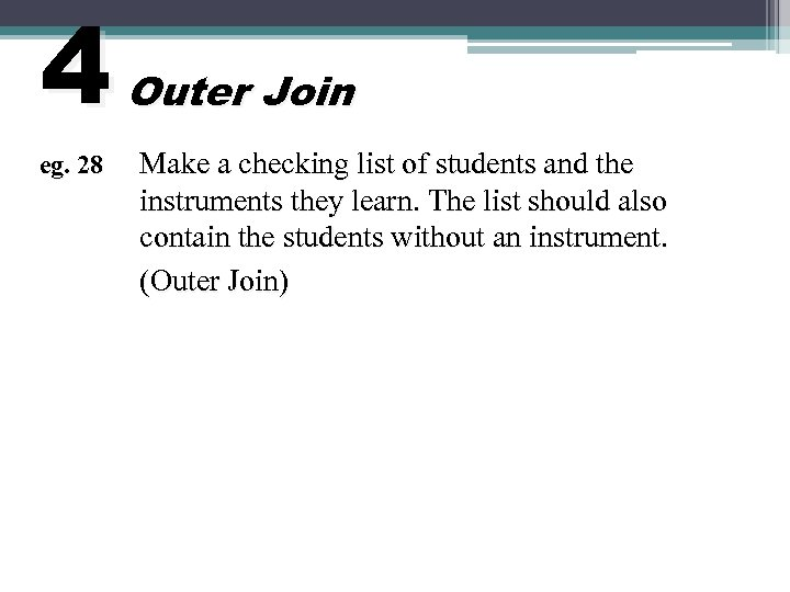 4 eg. 28 Outer Join Make a checking list of students and the instruments