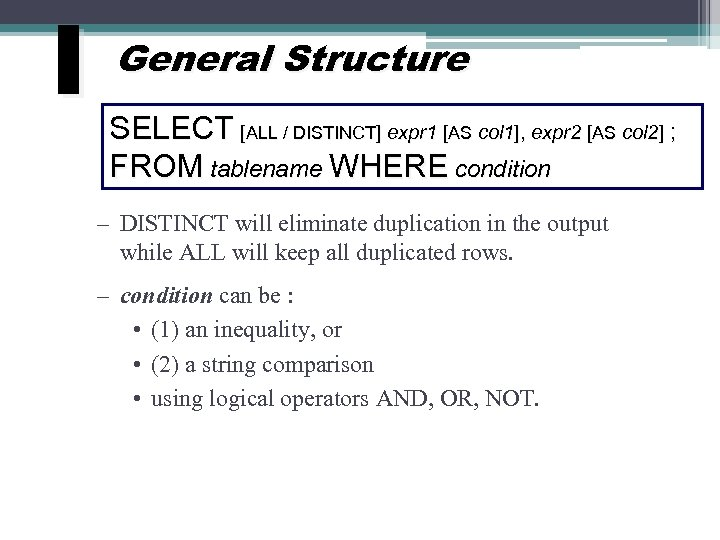 I General Structure SELECT [ALL / DISTINCT] expr 1 [AS col 1], expr 2
