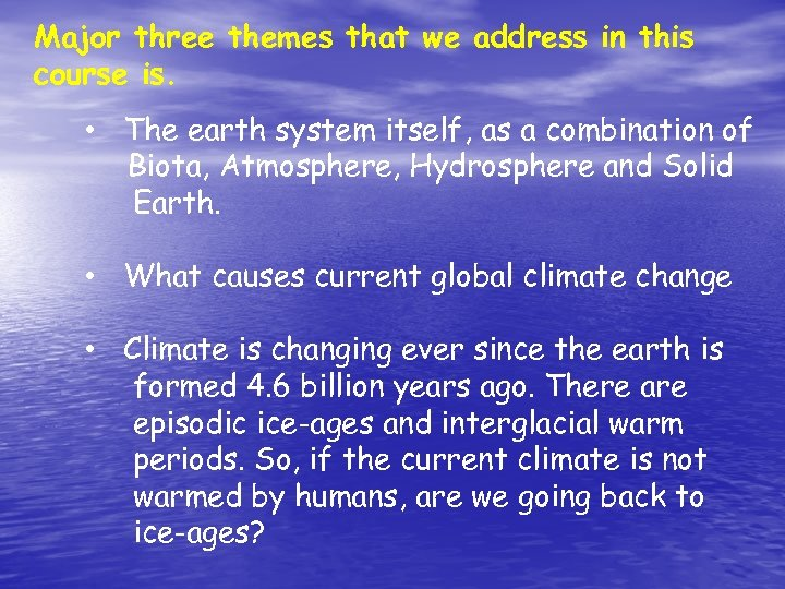 Major three themes that we address in this course is. • The earth system