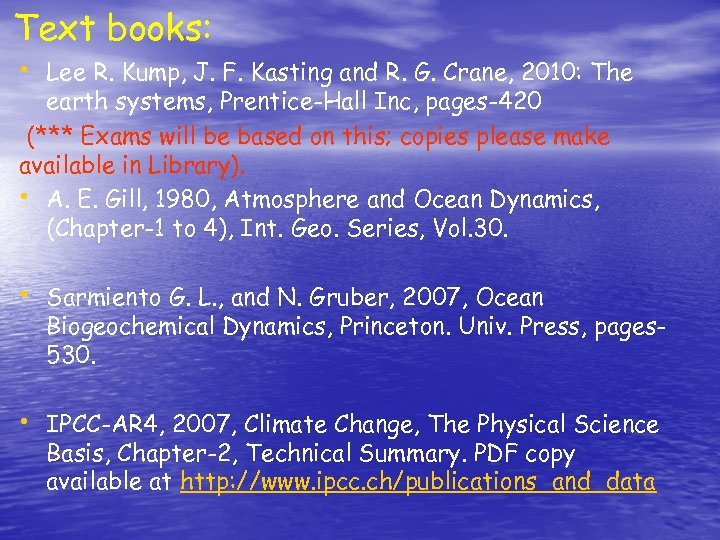 Text books: • Lee R. Kump, J. F. Kasting and R. G. Crane, 2010: