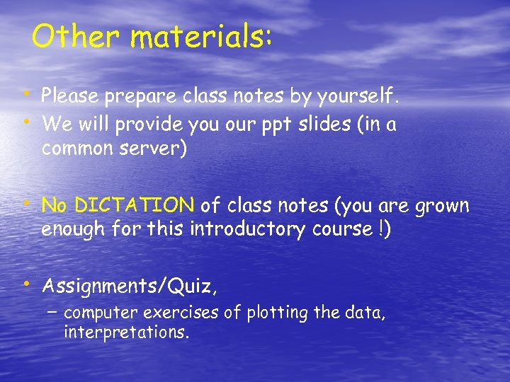 Other materials: • Please prepare class notes by yourself. • We will provide you