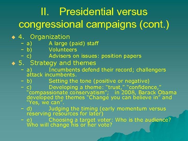 II. Presidential versus congressional campaigns (cont. ) u u 4. Organization – a) –