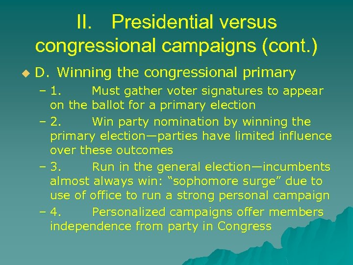 II. Presidential versus congressional campaigns (cont. ) u D. Winning the congressional primary –