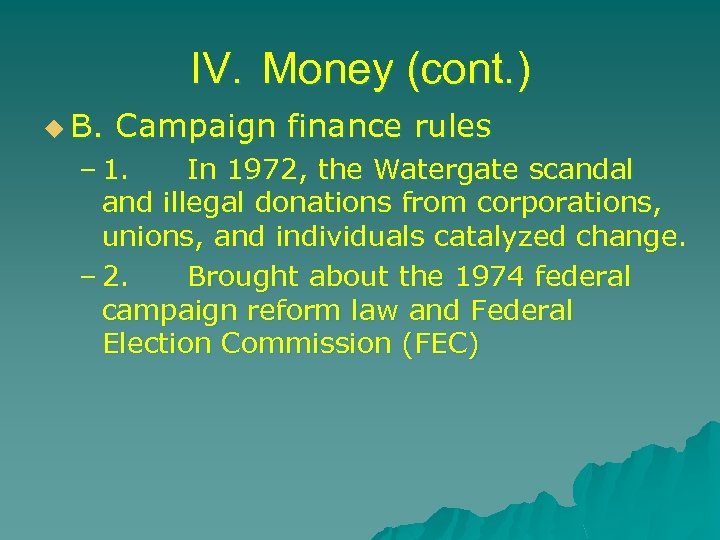 IV. Money (cont. ) u B. Campaign finance rules – 1. In 1972, the