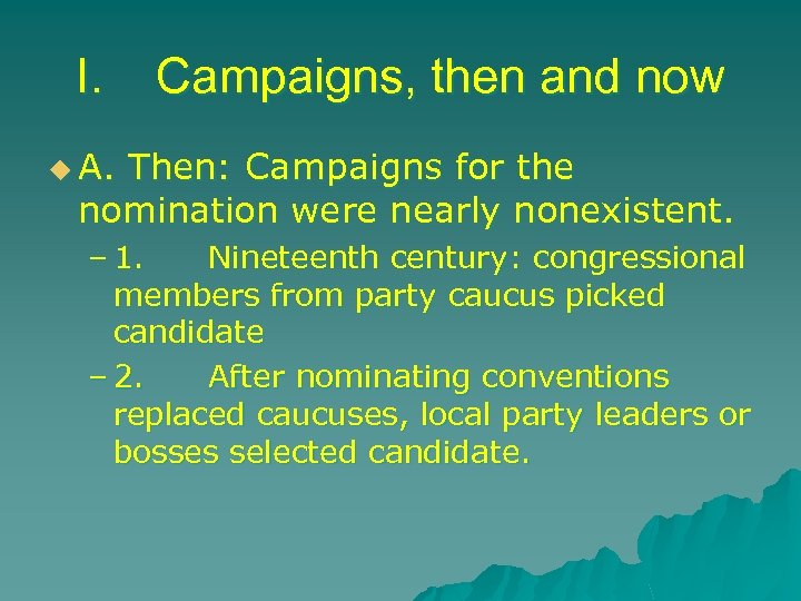 I. Campaigns, then and now u A. Then: Campaigns for the nomination were nearly