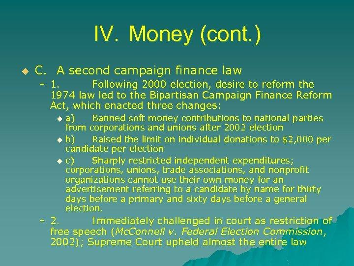 IV. Money (cont. ) u C. A second campaign finance law – 1. Following