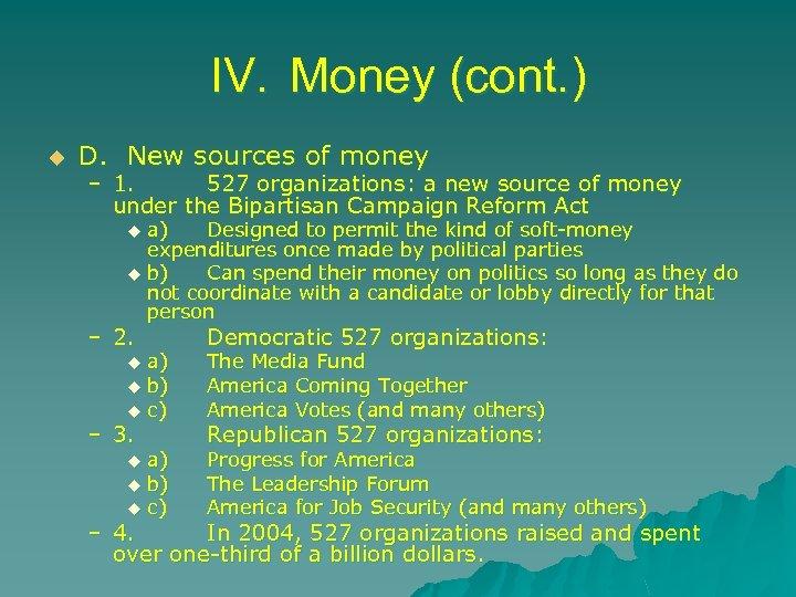 IV. Money (cont. ) u D. New sources of money – 1. 527 organizations: