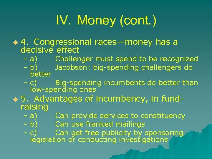 IV. Money (cont. ) u 4. Congressional races—money has a decisive effect – a)