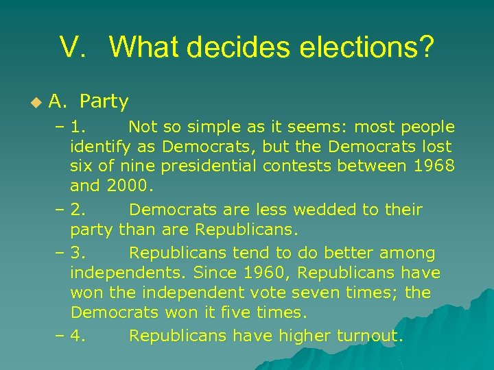 V. What decides elections? u A. Party – 1. Not so simple as it