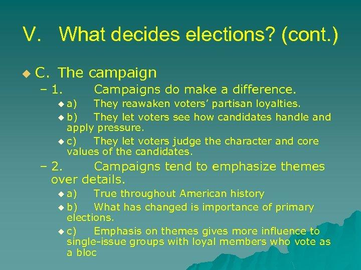 V. What decides elections? (cont. ) u C. The campaign – 1. Campaigns do