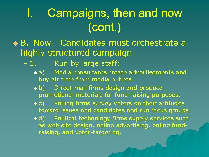 I. u Campaigns, then and now (cont. ) B. Now: Candidates must orchestrate a