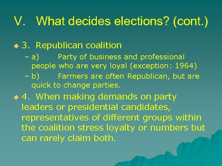 V. What decides elections? (cont. ) u 3. Republican coalition – a) Party of