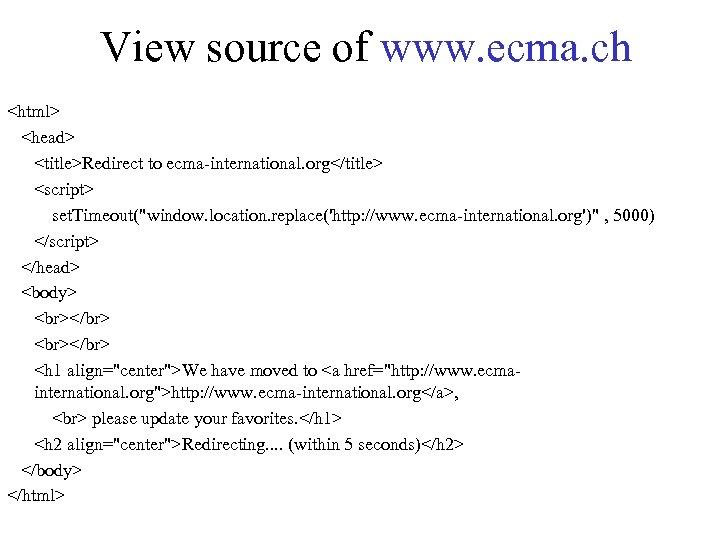 View source of www. ecma. ch <html> <head> <title>Redirect to ecma-international. org</title> <script> set.