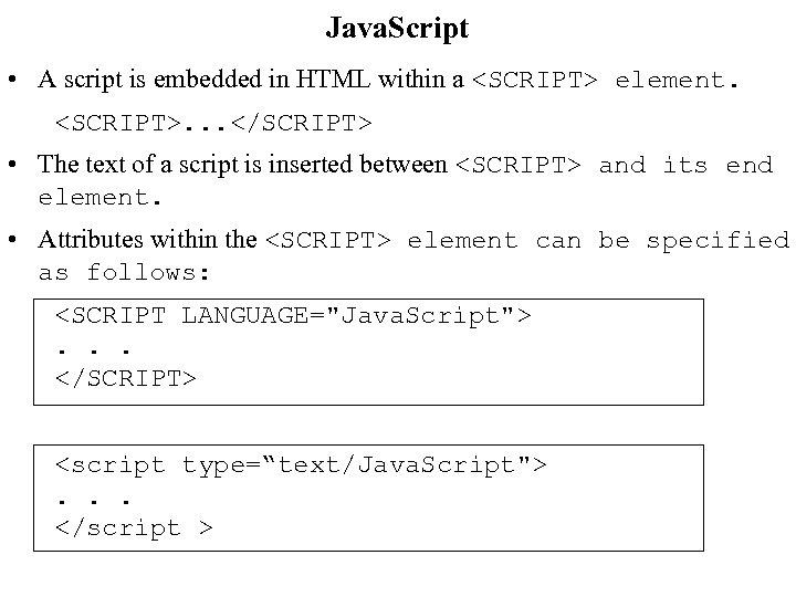Java. Script • A script is embedded in HTML within a <SCRIPT> element. <SCRIPT>.