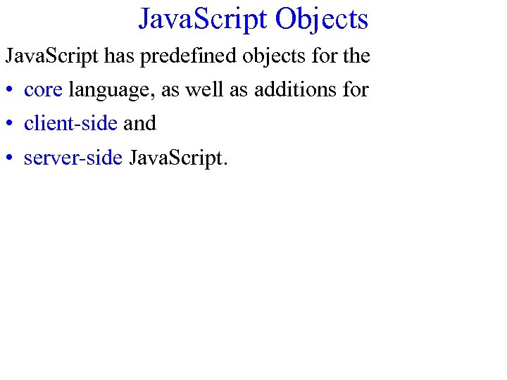 Java. Script Objects Java. Script has predefined objects for the • core language, as