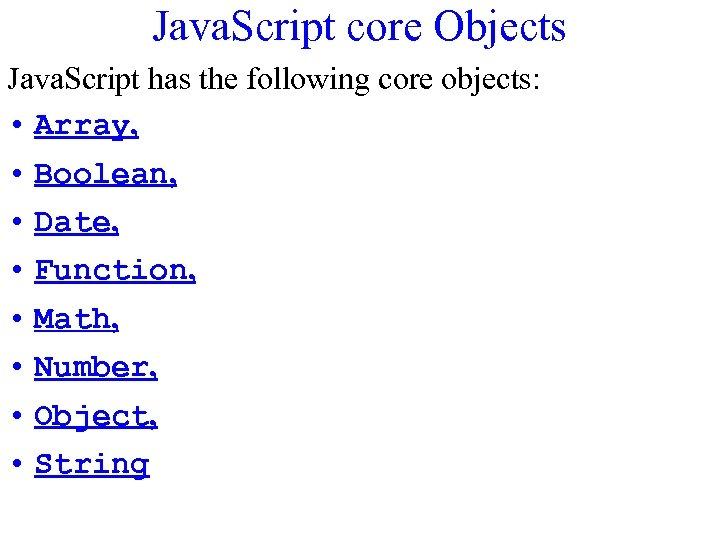 Java. Script core Objects Java. Script has the following core objects: • Array, •
